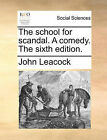 The School for Scandal. a Comedy. the Sixth Edition. by John Leacock (Paperback / softback, 2010)