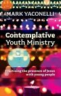 Contemplative Youth Ministry: Practising the Presence of Jesus with Young People by Mark Yaconelli (Paperback, 2014)