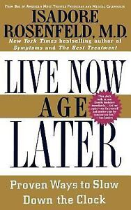 Live-Now-Age-Later-Proven-Ways-to-Slow-down-the-Clock-by-Isadore-Rosen-NEW