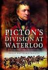 Picton's Division at Waterloo by Philip Hawthornwaite (Hardback, 2016)
