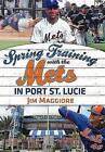 Spring Training with the Mets in Port St. Lucie by Jim Maggiore (Paperback / softback, 2016)