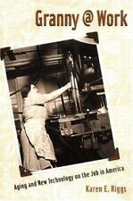 Granny @ Work: Aging and New Technology on the Job in America-ExLibrary