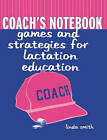 Coach's Notebook: Games and Strategies for Lactation Education by Linda J. Smith (Paperback, 2001)