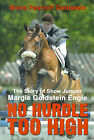 No Hurdle Too High: The Story of Show Jumper Margie Goldstein Engle by Mona Pastroff Goldstein (Paperback / softback, 2001)