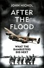 After The Flood: What The Dambusters Did Next by John Nichol (Hardback, 2015)