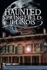 Haunted Springfield, Illinois by Garret Moffett (Paperback / softback, 2011)