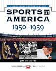 Sports in America: 1950 to 1959 by Jim Gigliotti (Hardback, 2004)