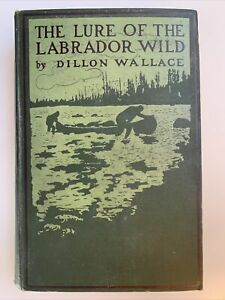 The Lure Of The Labrador Wild by Dillon Wallace, 1st Edition ? 1905