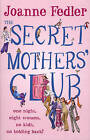 The Secret Mothers' Club by Joanne Fedler (Paperback, 2007)