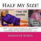 Half My Size!: One Woman's Road to Losing 150 Pounds and Getting Her Strong On! by Robanne Robin (Paperback / softback, 2012)