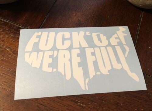 F*CK OFF WE/'RE FULL Car Window Decal Bumper Sticker Funny Trump America JDM 582