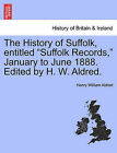 The History of Suffolk, Entitled Suffolk Records, January to June 1888. Edited by H. W. Aldred. by Henry William Aldred (Paperback / softback, 2011)