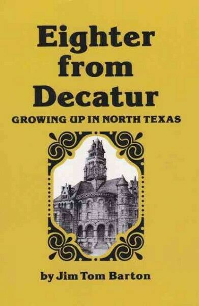 Eighter from Decatur : Growing Up in North Texas, Paperback by Barton, Jim To...