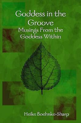 Goddess in the Groove - Musings From the Goddess Within, Boehnke-Sharp, Heike, N