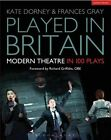 Played in Britain: Modern Theatre in 100 Plays by Kate Dorney, Frances Gray (Paperback, 2014)