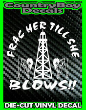 FRAC Her Till She BLOWS * Vinyl Decal Sticker * TRUCK Diesel CAR OIL 4X4 Mud Fun