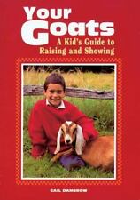Your Goats : A Kid's Guide to Raising and Showing by Gail Damerow (1993, Paperback)