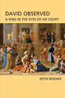 David Observed: A King in the Eyes of His Court by Keith Bodner (Hardback, 2005)