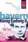 Reise Know-How Bayern - Auf den Spuren von König Ludwig II. von Cornelia Ziegler (2012, Taschenbuch)
