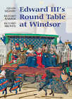 Edward III's Round Table at Windsor: The House of the Round Table and the Windsor Festival of 1344 by Richard Barber, Richard Brown, Julian Munby (Hardback, 2007)