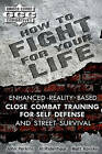 How to Fight for Your Life: Enhanced Reality-Based Close Combat Training for Self-Defense and Street Survival by Mr Al Ridenhour, Matt Kovsky, John Perkins (Paperback / softback)