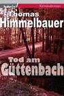 Tod am Güttenbach von Thomas Himmelbauer (2011, Kunststoffeinband)