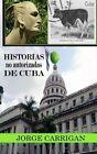 Historias No Autorizadas de Cuba by Jorge Carrigan (Paperback / softback, 2012)