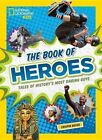 The Book of Heroes: Tales of History's Most Daring Guys by Crispin Boyer (Hardback, 2016)