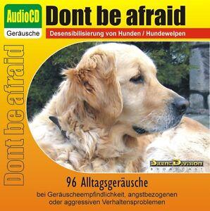 CD-DONT-BE-AFRAID-DESENSIBILISIERUNG-HUND-96-GERAUSCHE-BEI-ANGST-FEUERWERK-U-A