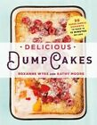 Delicious Dump Cakes 50 Super Simple Desserts to Make in 15 Minutes or Less Paperback – 14 Jun 2016