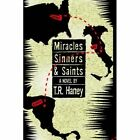 Miracles Sinners and Saints T R Haney Authorhouse Hardback 9781425956394