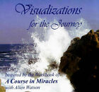 Visualizations for the Journey: Inspired by the Workbook of  A Course in Miracles by Robert Perry, Allen Watson (CD-Audio, 2006)