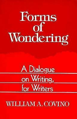 Forms of Wondering : A Dialogue on Writing, for Writers by William A. Covino