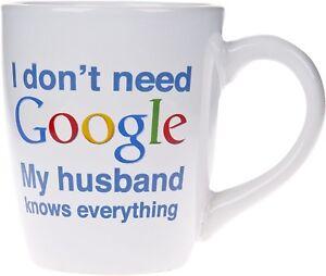 TableTop-Coffee-Mug-I-Don-039-t-Need-Google-My-Husband-Knows-Everything-LARGE-22-oz