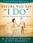 Before You Say  I Do : A Marriage Preparation Guide for Couples by H. Norman Wright, Wes Roberts (Paperback, 2015)