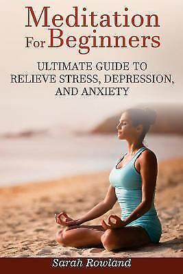 Meditation for Beginners : Ultimate Guide to Relieve ...
