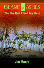 Island of Ashes: The Fire That Killed Key West by Jim Moore (Paperback / softback, 2001)
