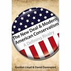 The New Deal & Modern American Conservatism: A Defining Rivalry by Gordon Lloyd, David Davenport (Paperback, 2014)