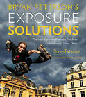 Bryan Peterson's Exposure Solutions: The Most Common Exposure Problems and How to Solve Them by Bryan Peterson (Paperback, 2013)