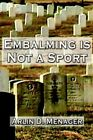 Embalming Is Not a Sport by Arlin D MENAGER 9780759613133 Hardback 2000