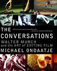 The Conversations: Walter Murch and the Art of Editing Film by Michael Ondaatje (Paperback / softback)