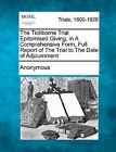 The Tichborne Trial Epitomised Giving, in a Comprehensive Form, Full Report of the Trial to the Date of Adjournment by Anonymous (Paperback / softback, 2011)
