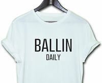 BALLIN DAILY  TEE HIPSTER INDIE SWAG FUNNY T SHIRT TOP CLOTHING MEN'S WOMEN'S