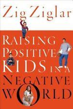 Raising Positive Kids in a Negative World by Zig Ziglar (2002, Paperback, Revised)