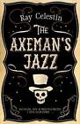 The Axeman's Jazz by Ray Celestin (Paperback, 2015)