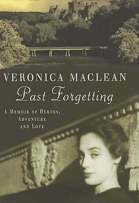 1 of 1 - Past Forgetting: A Memoir of Heroes, Adventure and Love, Maclean, Lady Veronica,