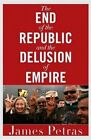 The End of the Republic and the Delusion of Empire by James F. Petras (Paperback, 2016)