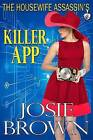 The Housewife Assassin's Killer App: Book 8 - The Housewife Assassin Series by Josie Brown (Hardback, 2015)
