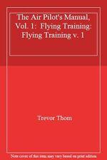 The Air Pilot's Manual, Vol. 1:  Flying Training: Flying Training v. 1,Trevor T