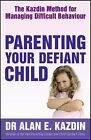 Parenting Your Defiant Child: The Kazdin Method for Managing Difficult Behaviour by Alan E. Kazdin (Paperback, 2008)